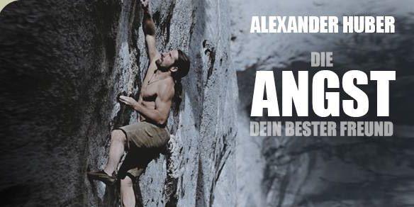 Alexander Huber - Die Angst - Dein bester Freund